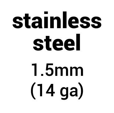 Type of metal: stainless steel 1.5 mm